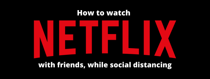 how to watch netflix with friends while social isolating